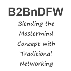 B2BnDFW Mastermind / Networking Group